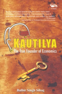 KAUTILYA The True Founder of Economics