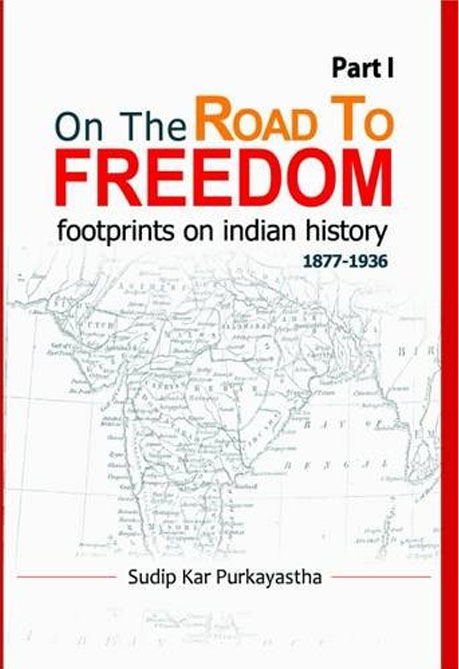 ON THE ROAD TO FREEDOM: Footprints on Indian history (1877-1936)   PART1