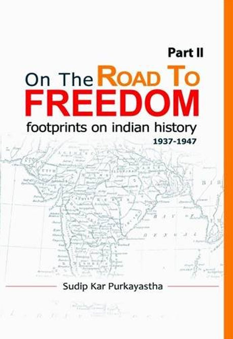 ON THE ROAD TO FREEDOM: Footprints on Indian history (1936-1947)  PART2