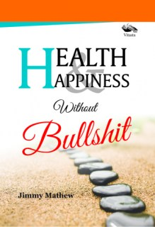Health & Happiness without Bullshit