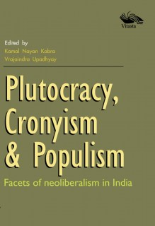 Plutocracy, Cronyism & Populism: Facets of neoliberalism in India