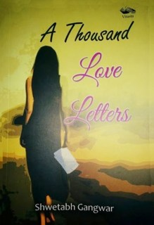 A Thousand Love Letters by Shwetabh Gangwar, Vitasta Publishing