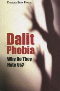 Dalit Phobia Why Do They Hate Us ?