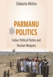 Parmanu Politics  Indian Political Parties And Nuclear Weapons
