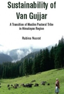 Sustainability of Van Gujjar - A Transition of Muslim Postoral Tribe in Himalayan Region