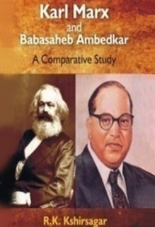 Karl Marx and Babasaheb Ambedkar : A Comparative Study