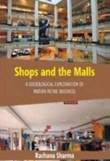 Shops and the Malls : A Sociological Exploration of Indian Retail Business